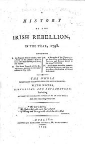 A History of the Irish Rebellion in the year, 1798 ... Collected from the best authorities: with notes, historical and explanatory, etc