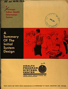 A Prototype Indian Health Information System  A Summary of the Initial System Design  Health Programs Systems Center  Indian Health Service  Tucson  Arizona PDF