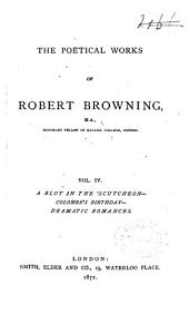 The Poetical Works of Robert Browning: A blot in the 'scutcheon. Colombe's birthday ; Dramatic romances, Volume 4