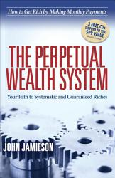 The Perpetual Wealth System Book PDF
