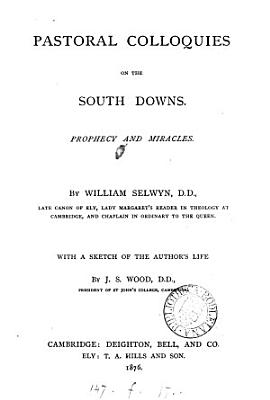 Pastoral colloquies on the South downs  Prophecy and miracles  With a sketch of the author s life by J S  Wood PDF