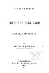 Notes of travel in Egypt, the Holy Land, Turkey, and Greece