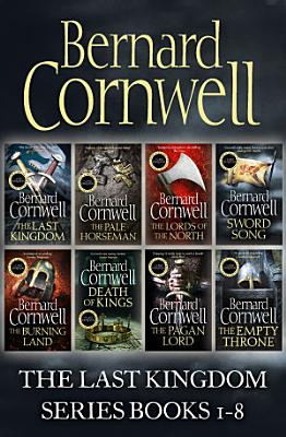 The Last Kingdom Series Books 1   8  The Last Kingdom  The Pale Horseman  The Lords of the North  Sword Song  The Burning Land  Death of Kings  The Pagan Lord  The Empty Throne  The Last Kingdom Series