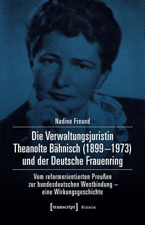 Die Verwaltungsjuristin Theanolte B  hnisch  1899 1973  und der Deutsche Frauenring PDF