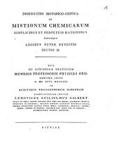 Diss. hist. crit. de mistionum chemicarum simplicibus et perpetuis rationibus, earumque legibus nuper detectis: Sectio II.