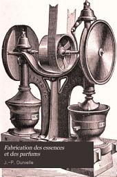 Fabrication des essences et des parfums: plantes à parfum. - Extraction des essences et des parfums par distillation par expression et par les dissolvants