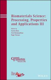 Biomaterials Science: Processing, Properties and Applications III: Ceramic Transactions, Volume 242