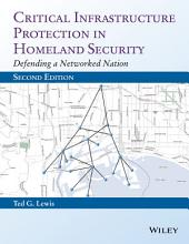 Critical Infrastructure Protection in Homeland Security: Defending a Networked Nation, Edition 2