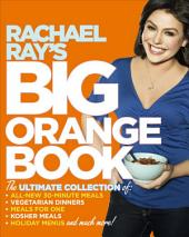 Rachael Ray's Big Orange Book: Her Biggest Ever Collection of All-New 30-Minute Meals Plus Kosher Meals, Mealsfor One, Veggie Dinners, Holiday Favorites, and Much More!