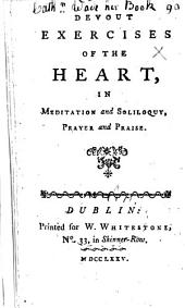 Devout exercises of the heart, in meditation and soliloquy, prayer and praise. [The preface signed: Elis. Rowe. Edited, with a dedication, by Isaac Watts.]