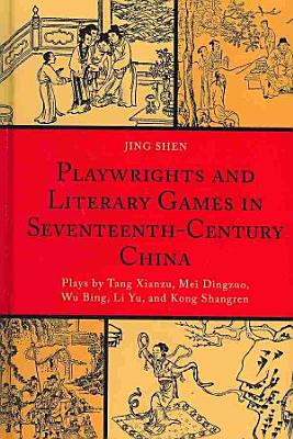 Playwrights and Literary Games in Seventeenth Century China PDF