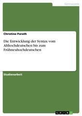Die Entwicklung der Syntax vom Althochdeutschen bis zum Frühneuhochdeutschen