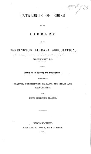 Catalogue of books in the Library of the Carrington Library Association  Woonsocket  R  I  With a sketch of its history     a copy of its charter     rules  etc