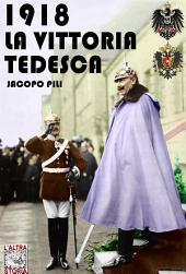 1918 la vittoria tedesca