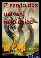 A Renda Dos Mitos é Mitológica