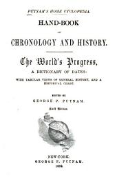Hand-book of chronology and history: The world's progress, a dictionary of dates: with tabular views of general history, and a historical chart