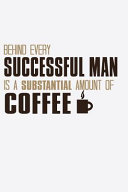 Behind Every Successful Man Is a Substantial Amount Of Coffee PDF