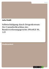 Selbstschädigung durch Drogenkonsum: Der Cannabis-Beschluss des Bundesverfassungsgerichts. BVerfGE 90, 145
