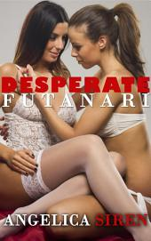 Desperate Futanari (Futa on Female Transformation Erotica)