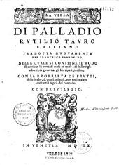 La Villa di Palladio Rutilio Tauro Emiliano, tradotta nuovamente per Francesco Sansovino...