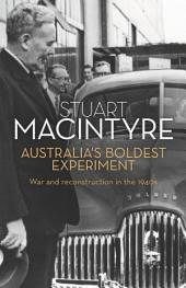 Australia's Boldest Experiment: War and Reconstruction in the 1940s