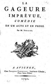 Le gageure imprévue, comédie en un acte et en prose par M. Sedaine