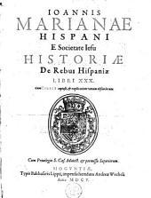 Historiae de rebus hispaniae Libri XXX: cum indice copioso, et explicatione vocum obscuriorum