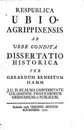 Respublica Ubio-Agrippinensis ab urbe condita: dissertatio historica