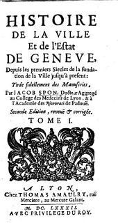 Histoire de la ville et de l'estat de Geneve ... Seconde édition, etc: Volume 1