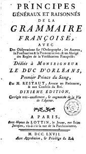 Principes généraux et raisonnés de la grammaire françoise: avec des observations sur l'orthographe, les accents, la ponctuation & la pronunciation ...