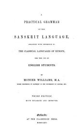 A Practical Grammar of the Sanskrit Language: Arranged with Reference to the Classical Languages of Europe, for the Use of English Students