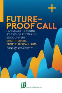 Future proof CALL  language learning as exploration and encounters     short papers from EUROCALL 2018