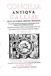Concilia antiqua Galliae tres in tomos ordine digesta: Volume 3