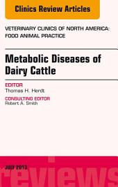 Metabolic Diseases of Ruminants, An Issue of Veterinary Clinics: Food Animal Practice, E-Book