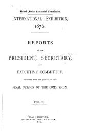 ... International Exhibition, 1876: Reports of the president, secretary, and Executive committee. Together with the Journal of the final session of the commission