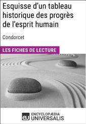 Esquisse d'un tableau historique des progrès de l'esprit humain de Condorcet: Les Fiches de lecture d'Universalis