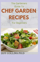 The Gardeners Guide To CHEF GARDEN RECIPES For Beginners