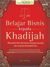 Belajar Bisnis Kepada Khadijah: Menyelami Kiat-Kiat Sukses Entrepreneurship dari Sang Istri Rasulullah Saw.