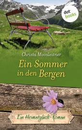 Ein Sommer in den Bergen: Ein Heimatglück-Roman -