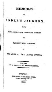 Memoirs of Andrew Jackson: Late Major-general and Commander in Chief of the Southern Division of the Army of the United States