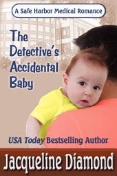 The Detective's Accidental Baby: A Safe Harbor Medical Romance
