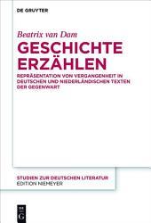 Geschichte erzählen: Repräsentation von Vergangenheit in deutschen und niederländischen Texten der Gegenwart