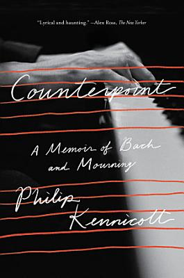 Counterpoint  A Memoir of Bach and Mourning