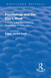 Revival: Psychology and the Day's Work (1918): A Study in Application of Psychology to Daily Life