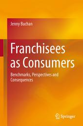 Franchisees as Consumers: Benchmarks, Perspectives and Consequences