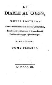Le Diable au corps: oeuvre posthume du très-recommandable docteur Cazzoné, Membre extraordinaire de la joyeuse Faculté Phallo-coïro-pygo-glottonomique, Volume1
