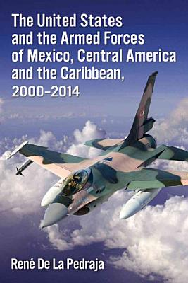 The United States and the Armed Forces of Mexico  Central America and the Caribbean  2000  2014 PDF