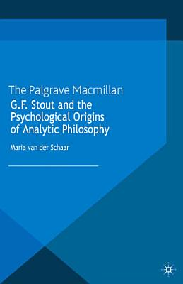 G F  Stout and the Psychological Origins of Analytic Philosophy PDF