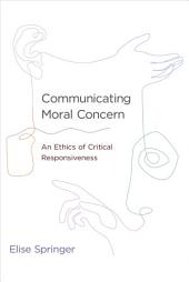 Communicating Moral Concern: An Ethics of Critical Responsiveness