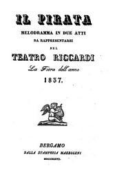 Il pirata: melodramma in due atti : da rappresentarsi nel Teatro Riccardi la Fiera dell'anno 1837